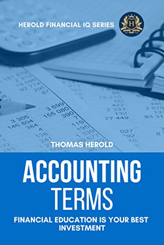 Accounting Terms - Financial Education Is Your Best Investment (Financial IQ Series Book 10)