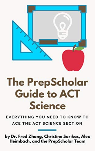 The PrepScholar Guide to ACT Science: Everything You Need to Know to Ace the ACT Science Section