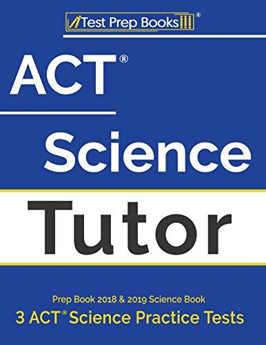 ACT Science Tutor Prep Book 2018 & 2019: Science Book & 3 ACT Science Practice Tests
