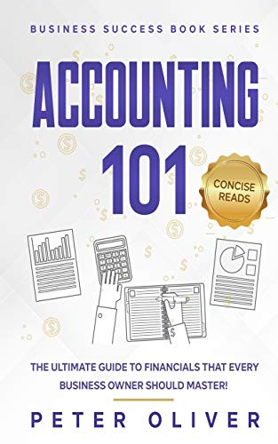 Accounting 101: The ultimate guide to financials that every business owner should master! students, entrepreneurs, and the curious will most certainly ... from learning the basics! (Business Success)