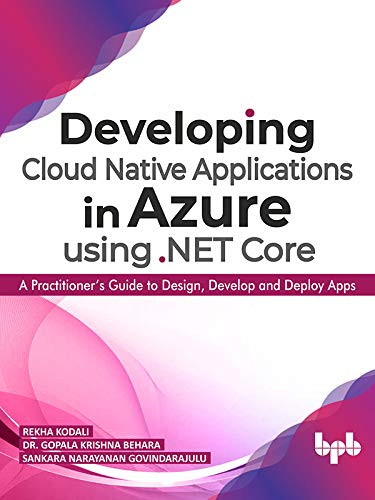 Developing Cloud Native Applications in Azure using .NET Core: A Practitioner's Guide to Design, Develop and Deploy Apps (English Edition)