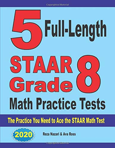 5 Full-Length STAAR Grade 8 Math Practice Tests: The Practice You Need to Ace the STAAR Math Test