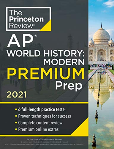 Princeton Review AP World History: Modern Premium Prep, 2021: 6 Practice Tests + Complete Content Review + Strategies & Techniques (2021) (College Test Preparation)