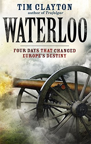 Waterloo: Four Days that Changed Europe's Destiny by Tim Clayton (2014-09-09)