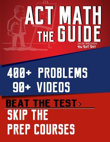 ACT Math: The Guide: Skip the Prep Courses