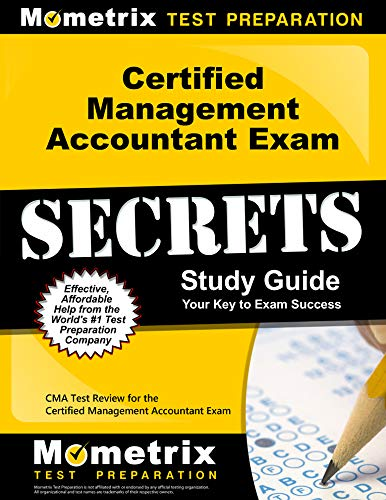 Certified Management Accountant Exam Secrets Study Guide: CMA Test Review for the Certified Management Accountant Exam