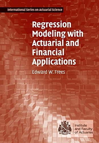 Regression Modeling with Actuarial and Financial Applications (International Series on Actuarial Science)