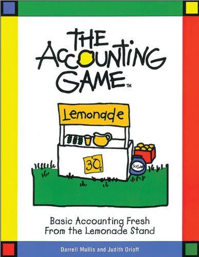 The Accounting Game : Basic Accounting Fresh from the Lemonade Stand