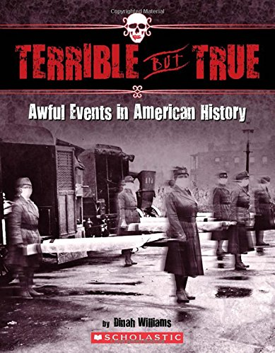 Terrible But True: Awful Events in American History: Awful Events in American History
