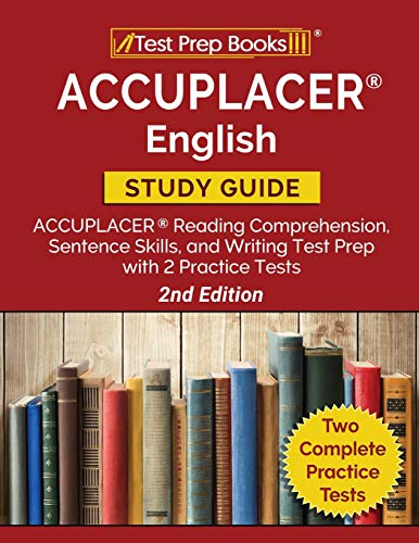 ACCUPLACER English Study Guide: ACCUPLACER Reading Comprehension, Sentence Skills, and Writing Test Prep with 2 Practice Tests [2nd Edition]