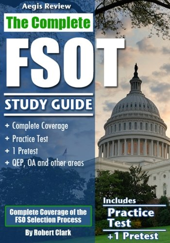 The Complete FSOT Study Guide: Practice Tests and Test Preparation Guide for the Written Exam and Oral Assessment