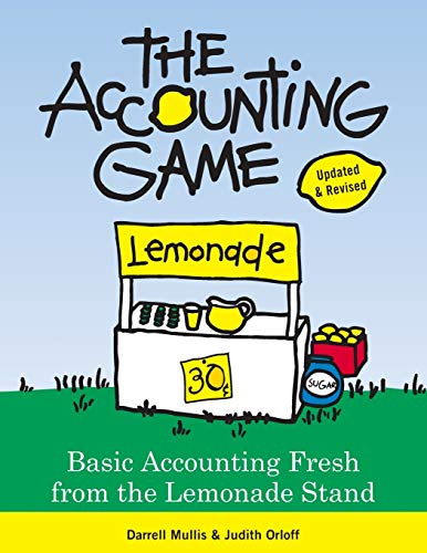 Learn the Basics of Financial Accounting - As Easy as Running a Lemonade Stand (Basics for Entrepreneurs and Small Business Owners)
