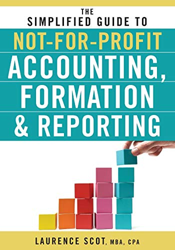 The Simplified Guide to Not-for-Profit Accounting, Formation, and Reporting