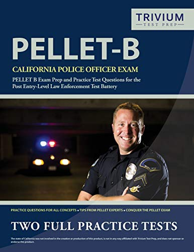 California Police Officer Exam Study Guide 2019-2020: PELLET B Exam Prep and Practice Test Questions for the Post Entry-Level Law Enforcement Test Battery