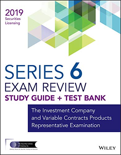 Wiley Series 6 Securities Licensing Exam Review 2019 + Test Bank: The Investment Company and Variable Contracts Products Representative Examination (Wiley Securities Licensing)