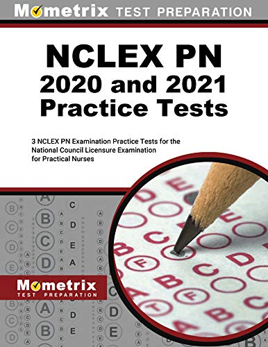NCLEX PN 2020 and 2021 Practice Tests - 3 NCLEX PN Examination Practice Tests for the National Council Licensure Examination for Practical Nurses [Updated to the New Outline]