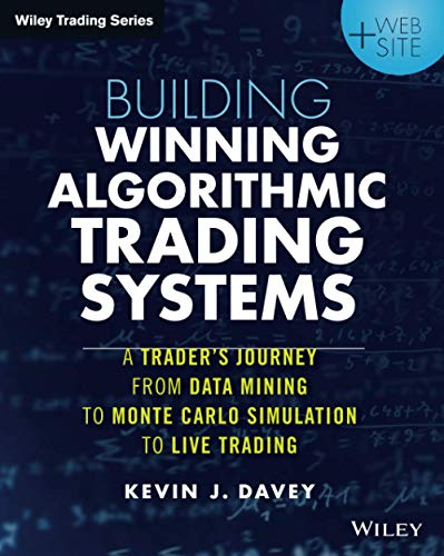 Building Winning Algorithmic Trading Systems, + Website: A Trader's Journey From Data Mining to Monte Carlo Simulation to Live Trading (Wiley Trading)
