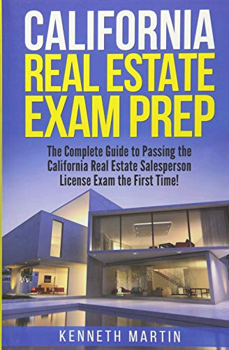 California Real Estate Exam Prep: The Complete Guide to Passing the California Real Estate Salesperson License Exam the First Time!