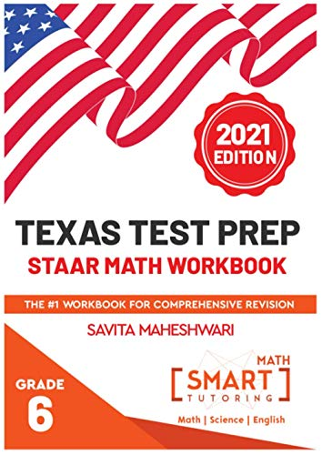 Texas STAAR Test prep practice book Grade 6: Largest number of high quality more than 300 practice problems categorized in 4 main sections of STAAR (Smart Math Tutoring Workbook)
