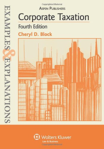Examples & Explanations: Corporate Taxation, 4th Edition