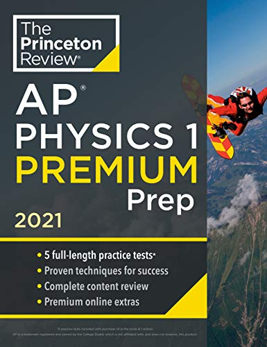 Princeton Review AP Physics 1 Premium Prep, 2021: 5 Practice Tests + Complete Content Review + Strategies & Techniques (College Test Preparation)