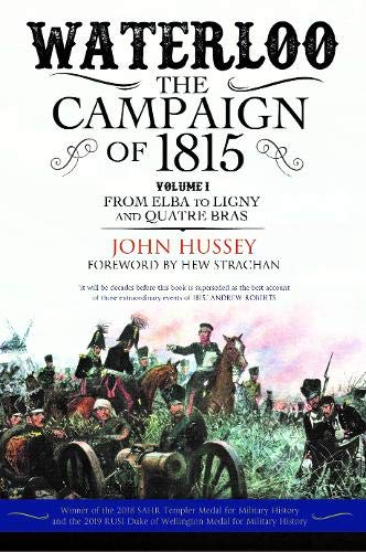 Waterloo: The Campaign of 1815. Volume I: From Elba to Ligny and Quatre Bras