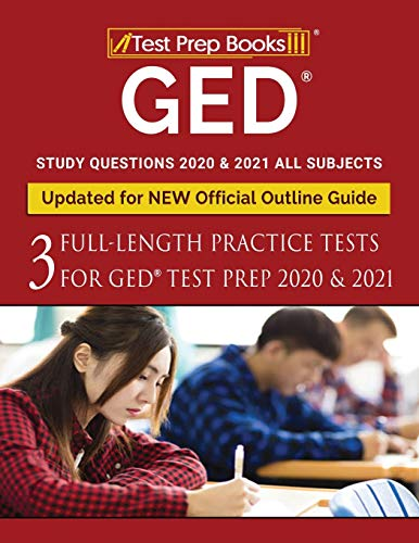 GED Study Questions 2020 & 2021 All Subjects: Three Full-Length Practice Tests for GED Test Prep 2020 & 2021 [Updated for NEW Official Outline Guide]