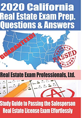 2020 California Real Estate Exam Prep Questions & Answers: Study Guide to Passing the Salesperson Real Estate License Exam Effortlessly