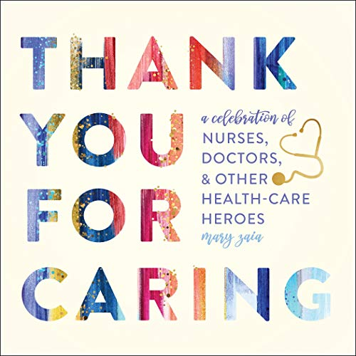 Thank You for Caring: A Celebration of Nurses, Doctors, and Other Health-Care Heroes