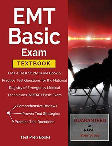 EMT Basic Exam Textbook: EMT-B Test Study Guide Book & Practice Test Questions for the National Registry of Emergency Medical Technicians (NREMT) Basic Exam: (Test Prep Books)