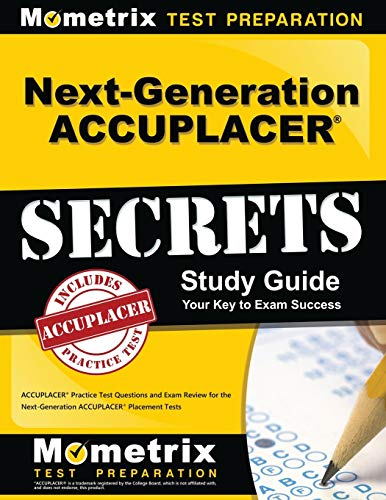 Next-Generation ACCUPLACER Secrets Study Guide: ACCUPLACER Practice Test Questions and Exam Review for the Next-Generation ACCUPLACER Placement Tests