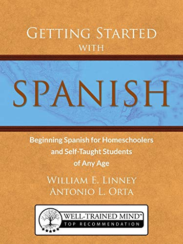 Getting Started with Spanish: Beginning Spanish for Homeschoolers and Self-Taught Students of Any Age (homeschool Spanish, teach yourself Spanish, learn Spanish at home)