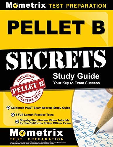 PELLET B Study Guide: California POST Exam Secrets Study Guide, 4 Full-Length Practice Tests, Step-by-Step Review Video Tutorials for the California ... Officer Exam: (Updated for Current Standards)
