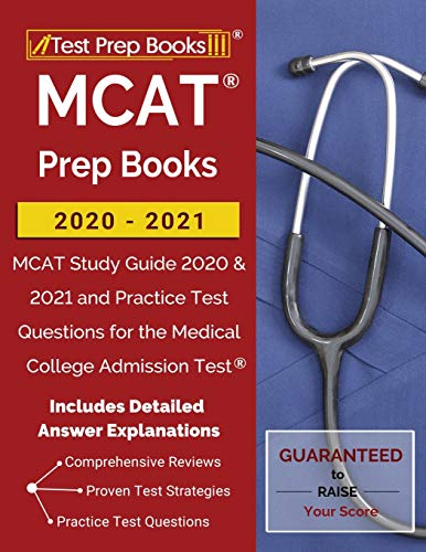MCAT Prep Books 2020-2021: MCAT Study Guide 2020 & 2021 and Practice Test Questions for the Medical College Admission Test [Includes Detailed Answer Explanations]