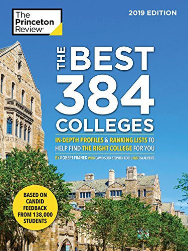 The Best 384 Colleges, 2019 Edition: In-Depth Profiles & Ranking Lists to Help Find the Right College For You (College Admissions Guides)