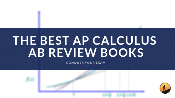 The 5 Best AP Calculus AB Review Books [Updated for 2019]