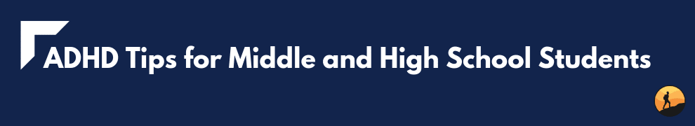 ADHD Tips for Middle and High School Students