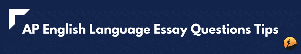 AP English Language Essay Questions Tips