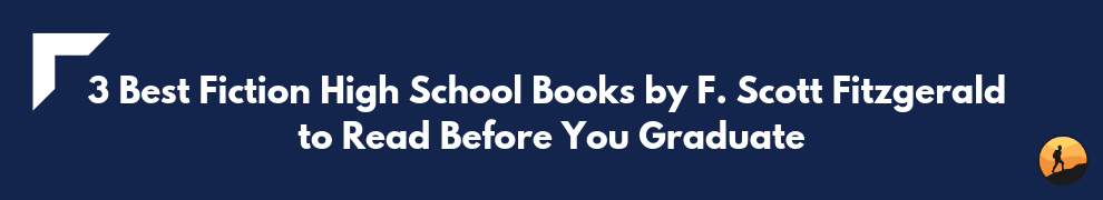 3 Best Fiction High School Books by F. Scott Fitzgerald to Read Before You Graduate