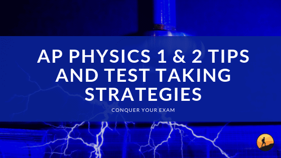 AP Physics 1 & 2 Tips and Test Taking Strategies