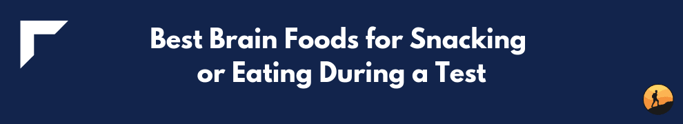 Best Brain Foods for Snacking or Eating During a Test