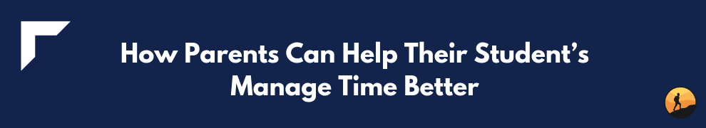 How Parents Can Help Their Student's Manage Time Better