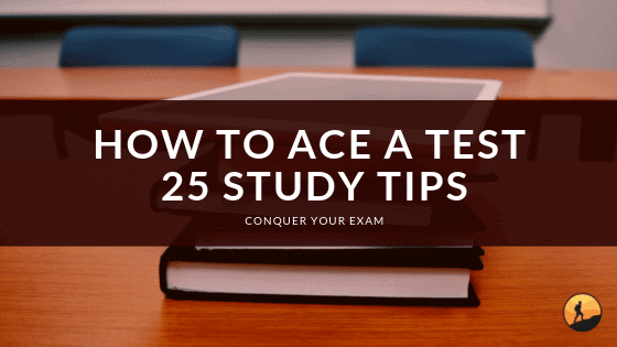 How to Ace a Test 25 Study Tips