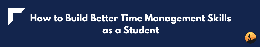 How to Build Better Time Management Skills as a Student