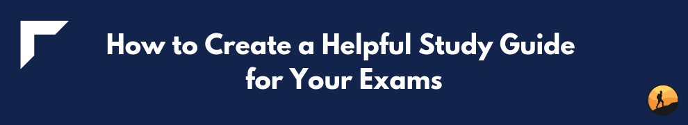 How to Create a Helpful Study Guide for Your Exams