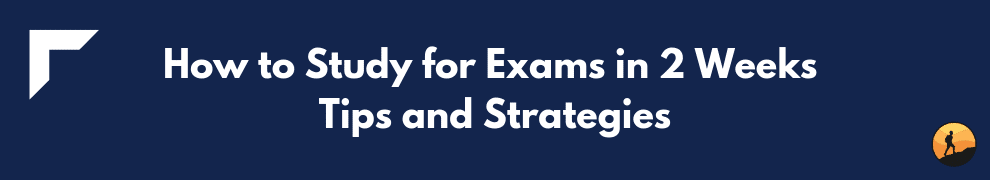 How to Study for Exams in 2 Weeks Tips and Strategies