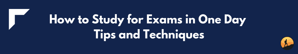 How to Study for Exams in One Day Tips and Techniques