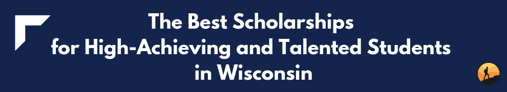 The Best Scholarships for High-Achieving and Talented Students in Wisconsin