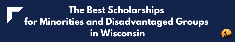 The Best Scholarships for Minorities and Disadvantaged Groups in Wisconsin