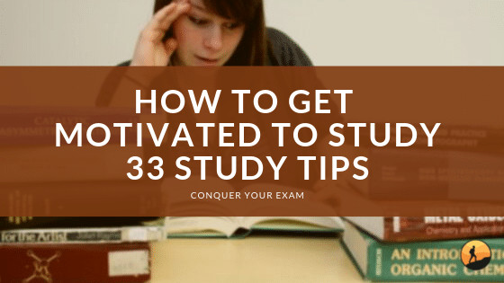 How To Get Motivated To Study 33 Study Tips